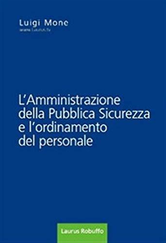 L'amministrazione della pubblica sicurezza e l'ordinamento del personale di Luigi Mone