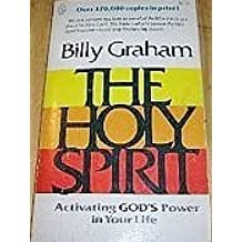 The Holy Spirit: Activating God's Power in Your Life by Billy Graham (1997-11-02)