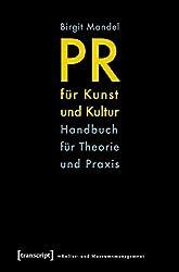 PR für Kunst und Kultur: Handbuch für Theorie und Praxis (Schriften zum Kultur- und Museumsmanagement)
