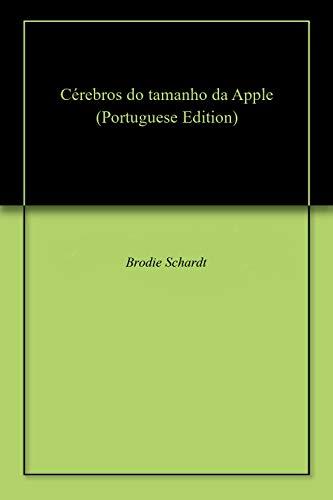 Cérebros do tamanho da Apple (Portuguese Edition) por Brodie  Schardt