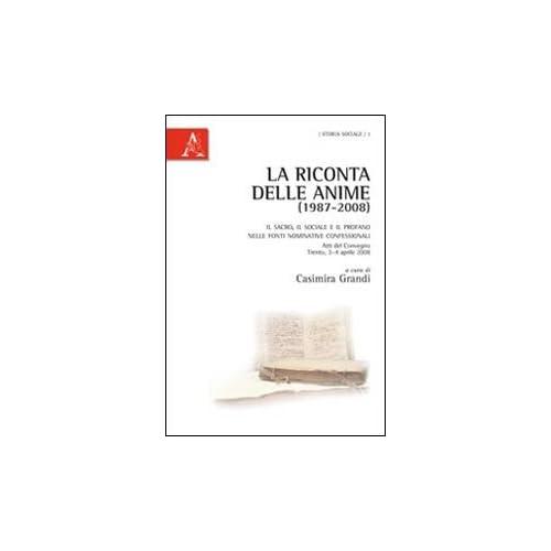 La Riconta Delle Anime (1987-2008). Il Sacro, Il Sociale E Il Profano Nelle Fonti Nominative Confessionali