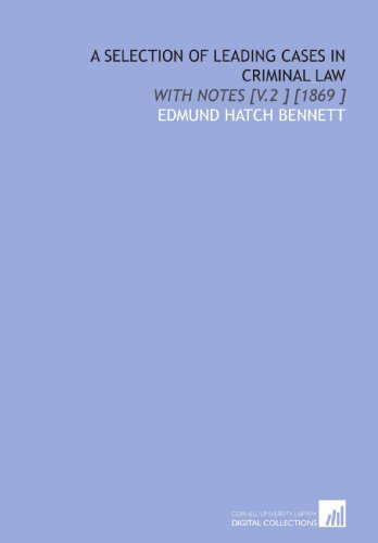 A Selection of Leading Cases in Criminal Law: With Notes [V.2 ] [1869 ] por Edmund Hatch Bennett
