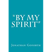 By my Spirit by Jonathan Goforth (2015-06-07)