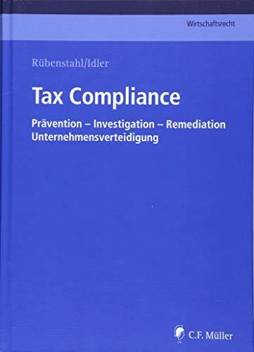 Tax Compliance: Prävention - Investigation - Remediation - Unternehmensverteidigung (C.F. Müller Wirtschaftsrecht)