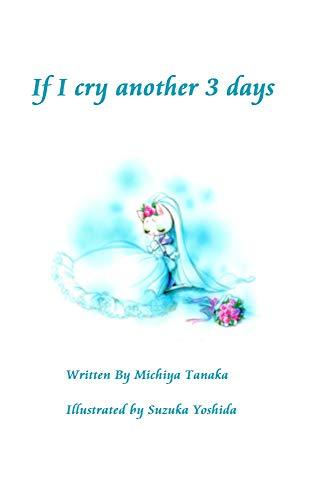 If I cry another 3 days (English Edition) eBook: Michiya ...