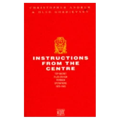 Instructions from the Centre: Top Secret Files on KGB Foreign Operations, 1975-85 by Christopher Andrew (1993-08-05)