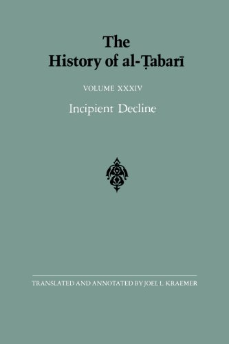 The History of Al-Tabari Vol. 34: Incipient Decline: The Caliphates of Al-Wathiq, Al-Mutawakkil, and Al-Muntasir A.D. 841-863/A.H. 227-248: Volume 34 (SUNY series in Near Eastern Studies)