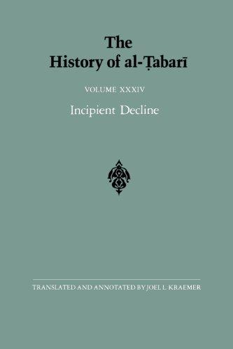 034: The History of Al-Tabari Vol. 34: Incipient Decline: The Caliphates of Al-Wathiq, Al-Mutawakkil, and Al-Muntasir A.D. 841-863/A.H. 227-248: Volume 34 (SUNY series in Near Eastern Studies)
