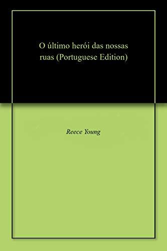 O último herói das nossas ruas (Portuguese Edition) por Reece Young