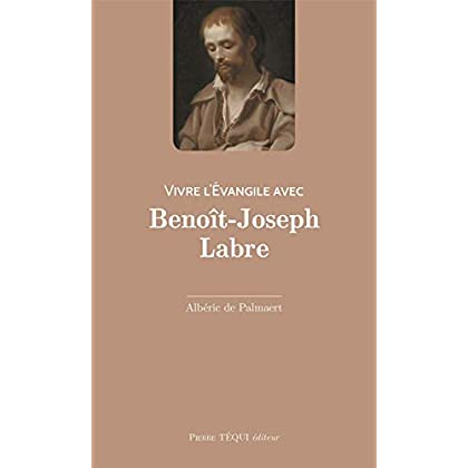 Vivre l'Evangile avec Benoît-Joseph Labre - Le 'vagabond de Dieu'