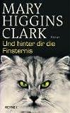 Mary Higgins Clark: Und hinter dir die Finsternis