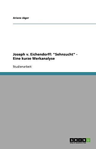 """Joseph v. Eichendorff: \""""Sehnsucht\"""" - Eine kurze Werkanalyse"""