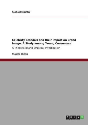 Celebrity Scandals and their Impact on Brand Image: A Study among Young Consumers: A Theoretical and...