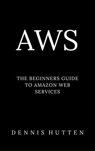 AWS: Amazon Web Services Tutorial The Ultimate Beginners Guide (English Edition) por Dennis Hutten