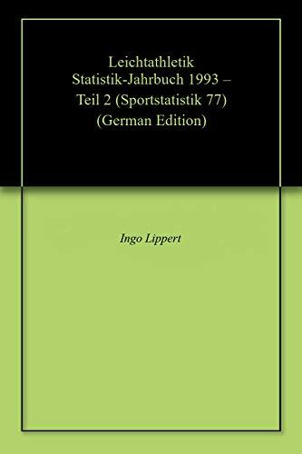 Leichtathletik Statistik-Jahrbuch 1993 – Teil 2 (Sportstatistik 77) (German Edition) por Ingo Lippert