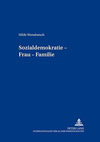Sozialdemokratie – Frau – Familie: Wie es in Österreich begann (Beiträge zur Neueren Geschichte Österreichs, Band 20)