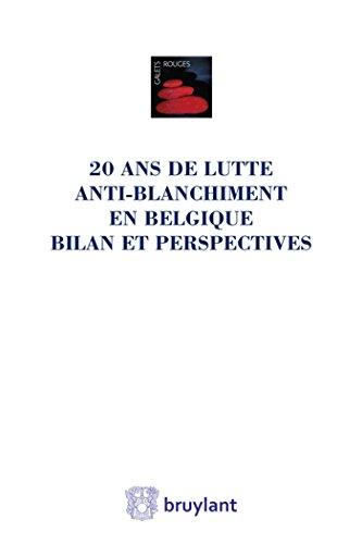 Vingt ans de lutte anti-blanchiment en Belgique - Bilan et perspectives: Liber amicorum Jean Spreutels par