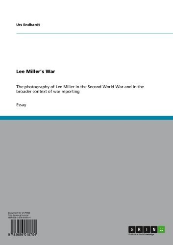 Lee Miller's War: The photography of Lee Miller in the Second World War and in the broader context of war reporting (English Edition)