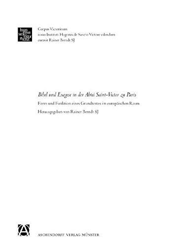 Bibel und Exegese in der Abtei Sankt Viktor zu Paris: Form und Funktion eines Grundtextes im europäischen Rahmen (Corpus Victorinum / Instrumenta, Band 3)