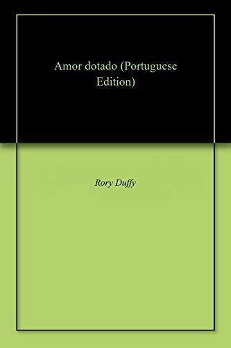 Amor dotado (Portuguese Edition) por Rory  Duffy