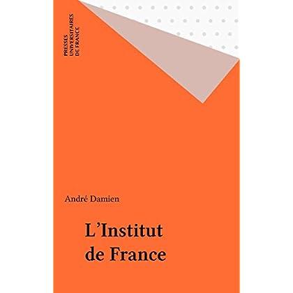 L'Institut de France (Que sais-je ? t. 3454)