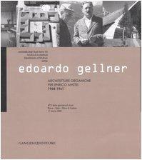 Edoardo Gellner. Architetture organiche per Enrico Mattei 1954-1961. Atti della giornata di studi (Roma, Gela, Pieve di Cadore 17 marzo 2005)