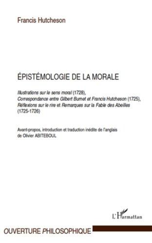 Epistémologie de la morale: Illustrations sur le sens moral (1728), Correspondance entre Gilbert Burnet et Francis Hutcheson (1725), Réflexions sur le ... (1725-1726) (Ouverture Philosophique)