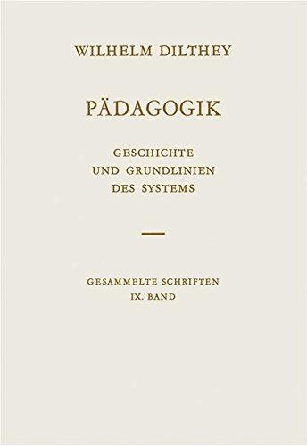 Wilhelm Dilthey Gesammelte Schriften, Bd.9: Pädagogik: Geschichte und Grundlinien des Systems