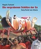 Die vergrabenen Schätze der Ga: Sarg-Kunst aus Ghana -