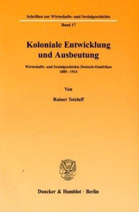 Koloniale Entwicklung und Ausbeutung. Wirtschafts- und Sozialgeschichte Deutsch-Ostafrikas 1885-1914. Mit Tab, Abb, 1 Ausschlagtafel. (Schriften zur Wirtschafts- und Sozialgeschichte; SWS 17)