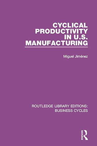 Cyclical Productivity in US Manufacturing (RLE: Business Cycles) (Routledge Library Editions: Business Cycles)
