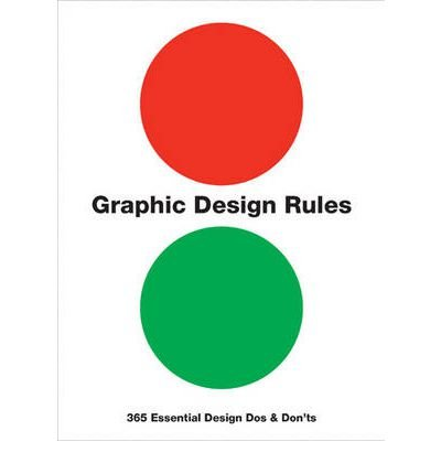 [(Graphic Design Rules: 365 Essential Design Dos and Don'ts)] [ By (author) Peter Dawson, By (author) John Foster, By (author) Tony Seddon, By (author) Sean Adams, Foreword by Stefan G. Bucher ] [August, 2012]