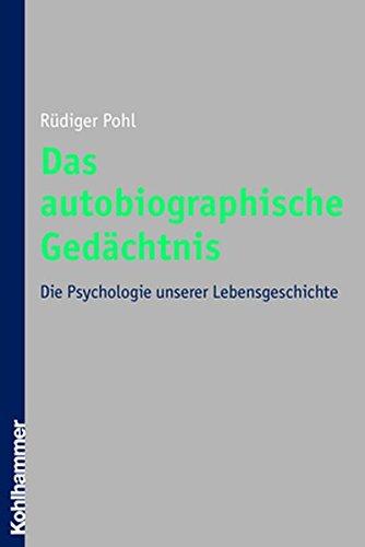 Das autobiographische Gedächtnis: Die Psychologie unserer Lebensgeschichte