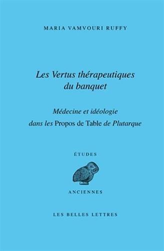 Les Vertus thérapeutiques du banquet : médecine et idéologie dans les Propos de Table de Plutarque