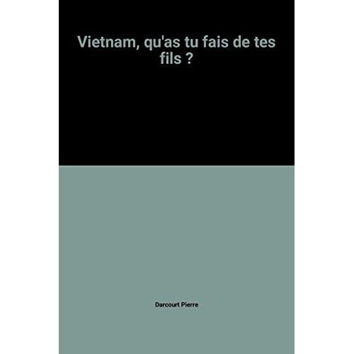 Vietnam, qu'as tu fais de tes fils ?