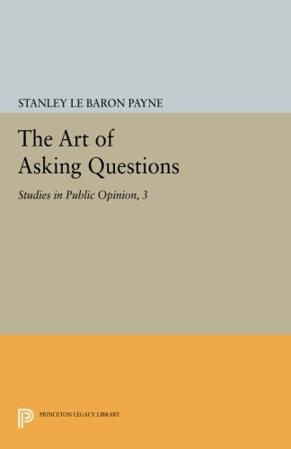 The Art of Asking Questions: Studies in Public Opinion, 3 (Princeton Legacy Library) por Stanley Le Baron Payne