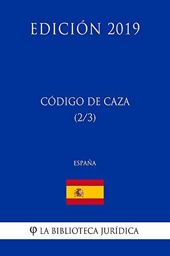 Código de Caza (2/3) (España) (Edición 2019) por La Biblioteca Jurídica