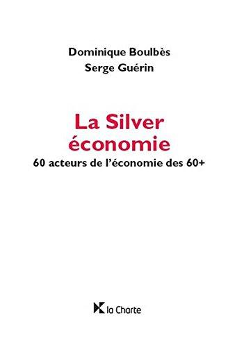 La Silver économie. 60 acteurs de l'économie des 60+