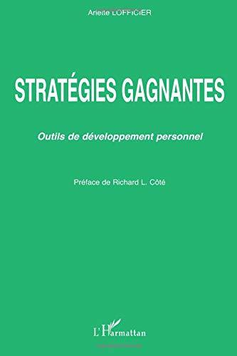 Stratégies gagnantes : Outils de développement personnel par Arlette Lofficier