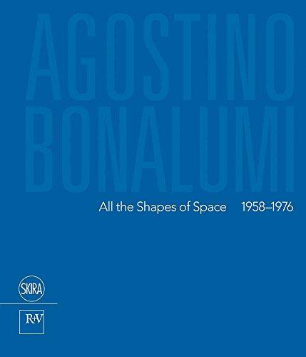 Agostino Bonalumi. All the shapes of space 1958-1976. Ediz italiana e inglese. Ediz. bilingue