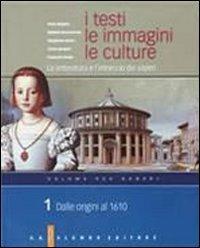 I testi, le immagini, le culture. La letteratura e l'intreccio dei saperi. Versione per generi. Per le Scuole superiori: 1
