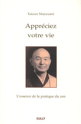 Appréciez votre vie. L'essence de la pratique du zen