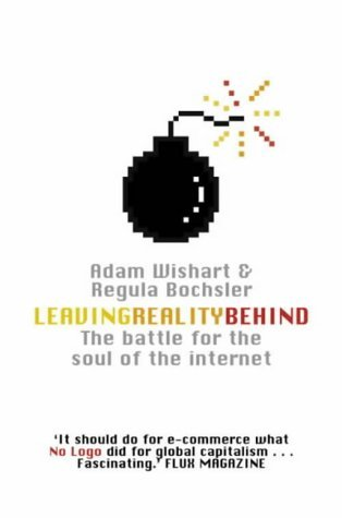 leaving-reality-behind-inside-the-battle-for-the-soul-of-the-internet-by-adam-wishart-2003-04-07