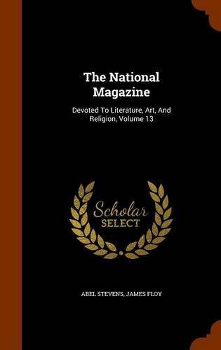 The National Magazine: Devoted To Literature, Art, And Religion, Volume 13
