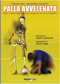 Palla avvelenata. Morti misteriose, doping e sospetti nel calcio italiano