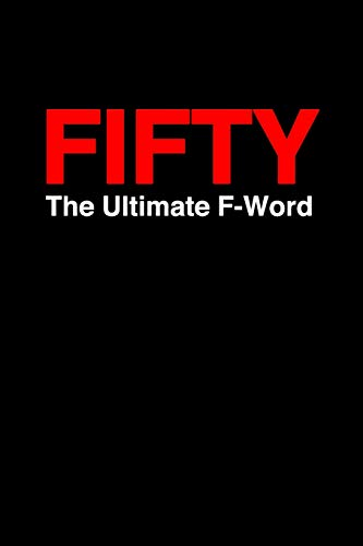 Fifty. The Ultimate F-Word: Funny 50th Birthday College Ruled Line Notebook/Journal Gag Gift For Cool Dads, Moms, Husband, Wife, Friends And Coworkers (Moms Dance Halloween)