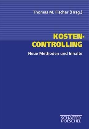 Kosten-Controlling: Neue Methoden und Inhalte
