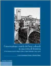 Conservazione e tutela dei beni culturali in una terra di frontiera. Il Friuli Venezia Giulia fra Regno d'Italia e Impero Asburgico (1850-1918) (Sgresénde)