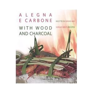 A legna e carbone. Ricette di Sergio Mei-With wood and charcoal. Sergio Mei's recipes