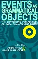 Events as Grammatical Objects: The Converging Perspectives of Lexical Semantics, Logical Semantics and Syntax (Center for the Study of Language and Information Publication Lecture Notes, Band 100)